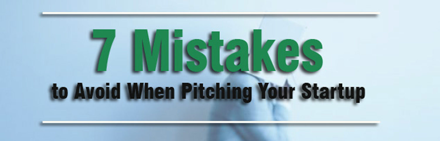 7 Mistakes to Avoid When Pitching Your Startup