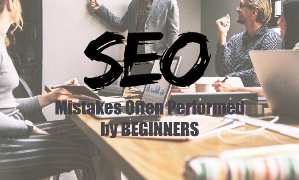 Mistakes Often Performed by SEO Beginners